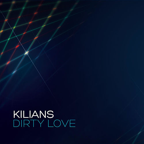 Play & Download Dirty Love by Kilians | Napster