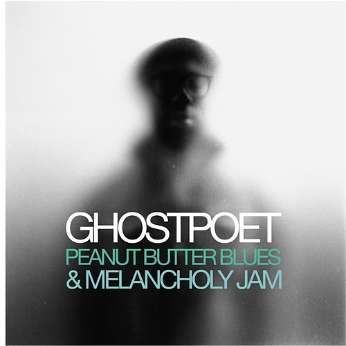 Peanut Butter Blues and Melancholy Jam by Ghostpoet