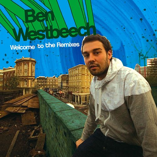 Play & Download Welcome to the Remixes by Ben Westbeech | Napster