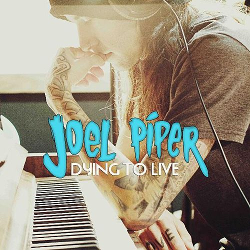Dying to Live by Joel Piper