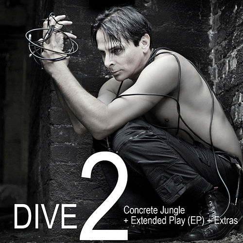 Play & Download DIVE 2: Concrete Jungle + Extended Play (EP) + Extras by Dive | Napster