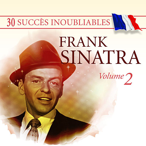 Play & Download 30 Succès inoubliables : Frank Sinatra, Vol. 2 by Frank Sinatra | Napster