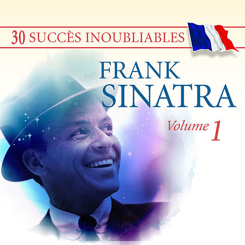 Play & Download 30 Succès inoubliables : Frank Sinatra, Vol. 1 by Frank Sinatra | Napster