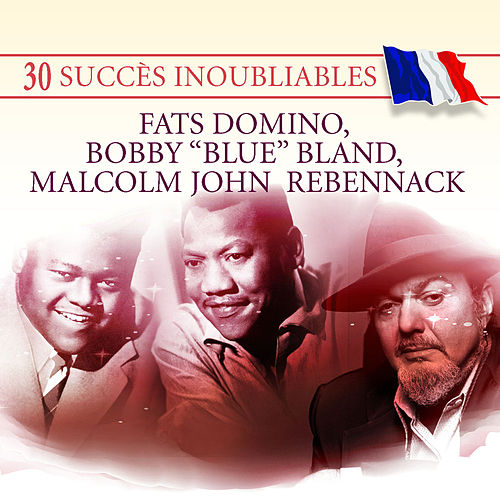 "Play & Download 30 Succès inoubliables : Fats Domino, Bobby ""Blue"" Bland, Malcolm John Rebennack by Various Artists 