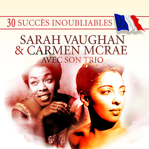 Play & Download 30 Succès inoubliables : Sarah Vaughan & Carmen McRae avec son trio by Various Artists | Napster