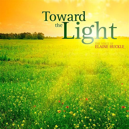 Play & Download Toward the Light: The voice of Elaine Huckle by Elaine Huckle | Napster