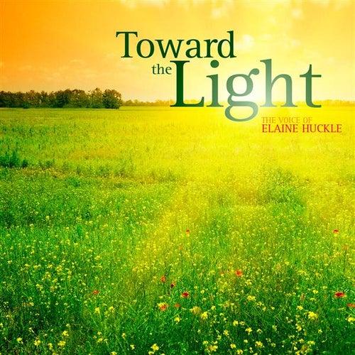 Toward the Light: The voice of Elaine Huckle by Elaine Huckle