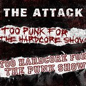 Play & Download Too Punk for the Hardcore Show, Too Hardcore for the Punk Show by The Attack | Napster