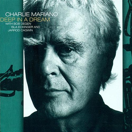 Mariano, Charlie: Deep in A Dream by Charlie Mariano