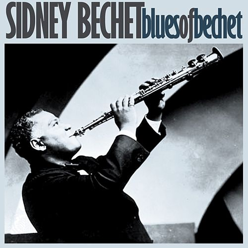 Play & Download Blues Of Bechet by Sidney Bechet | Napster