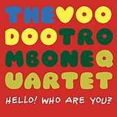 Play & Download Hello! Who Are You? by The Voodoo Trombone Quartet | Napster