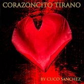 Play & Download Corazoncito Tirano by Cuco Sanchez | Napster