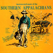 Play & Download Instrumental Music of the Southern Appalachians - Dulcimer, Banjo, Guitar, Harmonica by Various Artists | Napster