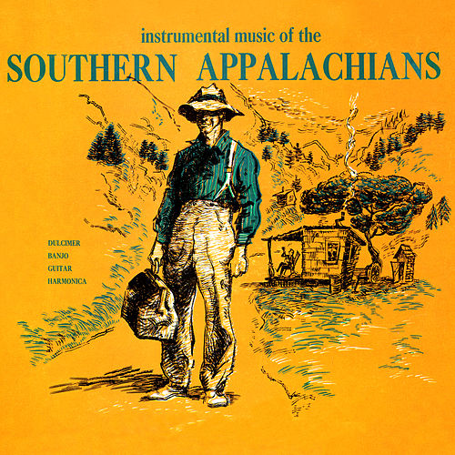Instrumental Music of the Southern Appalachians - Dulcimer, Banjo, Guitar, Harmonica by Various Artists