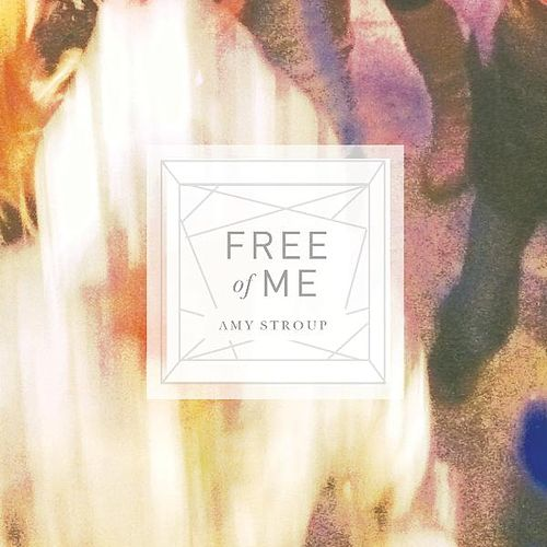 Free of Me by Amy Stroup