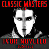 Classic Masters of Ivor Novello 1935-1959 by Various Artists