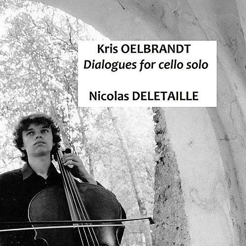Play & Download K. Oelbrandt : Dialogues for Cello Solo by Nicolas Deletaille | Napster