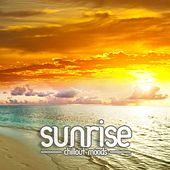 Play & Download Sunrise - Chillout Moods Vol. 1 by Various Artists | Napster