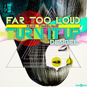 Play & Download Turn It Up (Desibel) by Far Too Loud | Napster