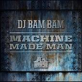 Play & Download Machine Made Man (Album Version) by DJ Bam Bam   Napster