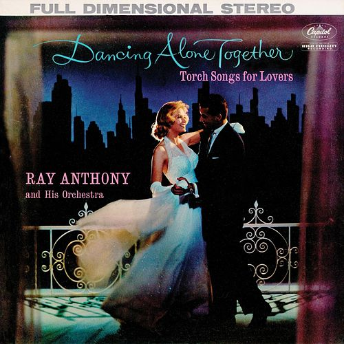 Play & Download Dancing Alone Together: Torch Songs for Lovers by Ray Anthony | Napster