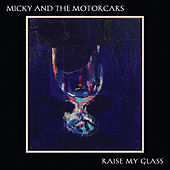 Raise My Glass by Micky & The Motorcars