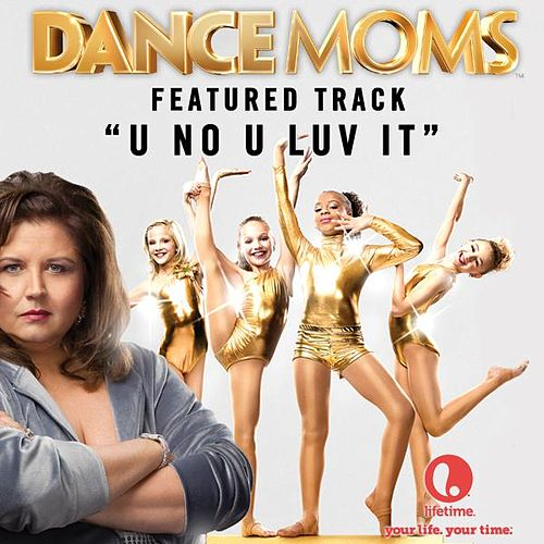 Play & Download U No U Luv It - Featured Music from Lifetime's Dance Moms by Robbie Nevil | Napster