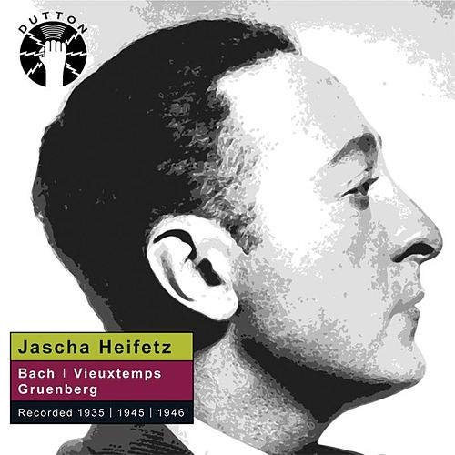 Jascha Heifetz plays Bach, Vieuxtemps & Gruenberg by Various Artists