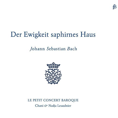 Play & Download Bach: Der Ewigkeit Saphirnes Haus by Le Petit Concert Baroque | Napster