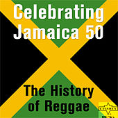 Celebrating Jamaica 50: The History of Reggae by Various Artists