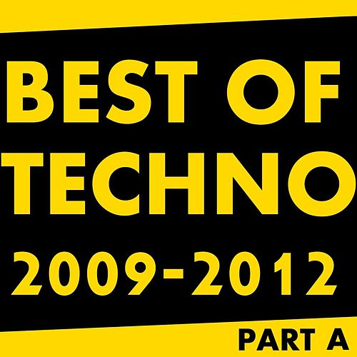 Play & Download Best Of Techno 2009 - 2012 Part A by TECHNO | Napster