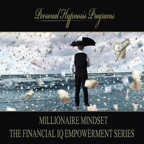 Millionaire Mindset - The Financial IQ Empowerment Series by Personal Hypnosis Programs