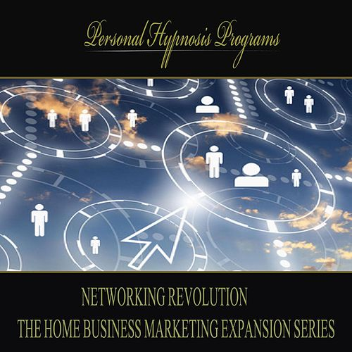 Networking Revolution - The Home Business Marketing Expansion Series by Personal Hypnosis Programs