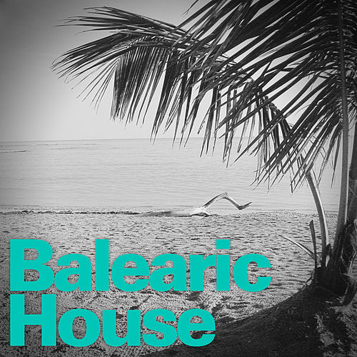 Play & Download Balearic House by Various Artists | Napster