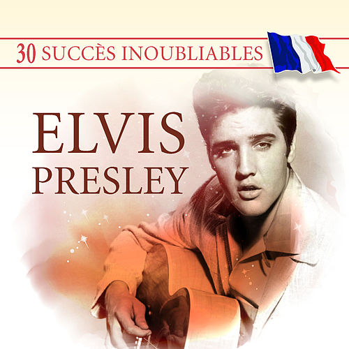 Play & Download 30 Succès inoubliables : Elvis Presley by Elvis Presley | Napster
