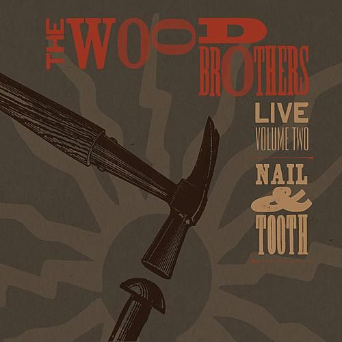 Play & Download Live, Volume 2: Nail & Tooth by The Wood Brothers | Napster