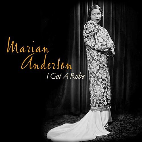 Play & Download I Got A Robe by Marian Anderson | Napster