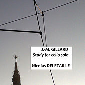 Play & Download J. M. Gillard : Study for Cello Solo (Etude Pour Violoncelle Seul) by Nicolas Deletaille | Napster