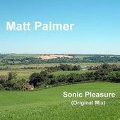 Sonic Pleasure (Original Mix) by Matt Palmer