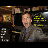 Play & Download Finally! a Bunch of Songs About Movie Directors by Papa Razzi and the Photogs | Napster