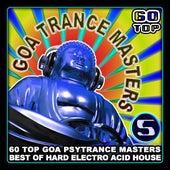 Goa Trance Masters V.5 (60 Top Goa Psytrance Masters - Best of Hard Electro Acid House 6+ Hours) by Goa Psy Trance Masters