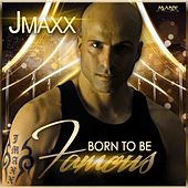 Play & Download Born to Be Famous (House Mix) by Jmaxx | Napster