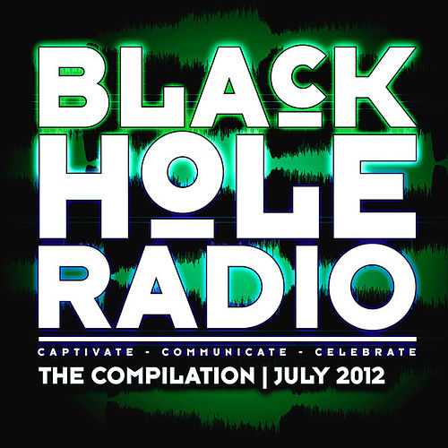 Play & Download Black Hole Radio July 2012 by Various Artists | Napster