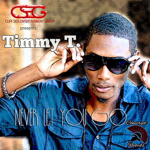 Play & Download Never Let You Go-Single by Timmy T | Napster
