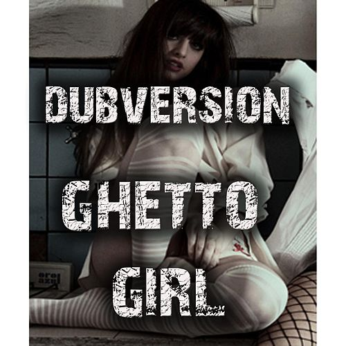 Ghetto Girl by Dubversion