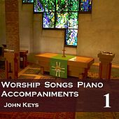 Play & Download Worship Songs, Vol. 1 (Piano Accompaniments) by John Keys | Napster