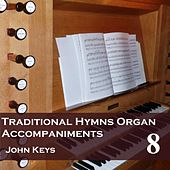 Play & Download Traditional Hymns, Vol. 8 (Organ Accompaniments) by John Keys | Napster