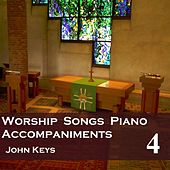 Play & Download Worship Songs, Vol. 4 (Piano Accompaniments) by John Keys | Napster