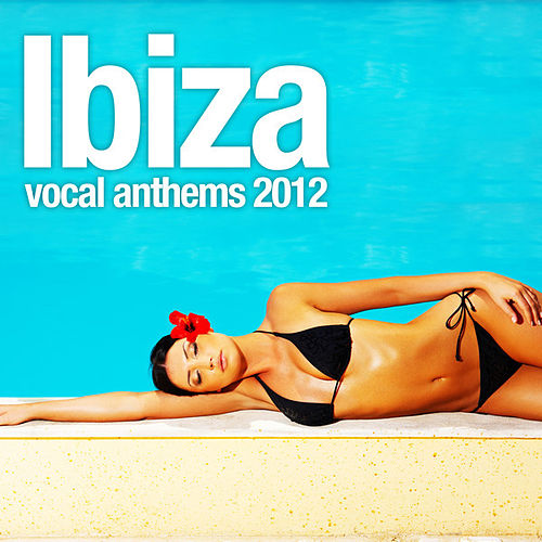 Play & Download Ibiza Vocal Anthems 2012 by Various Artists | Napster