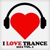 I Love Trance 2012, Vol. 1 by Various Artists